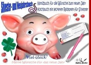 Silvester- und Neujahrbuch – Notizbuch für die Wünsche zum neuen Jahr – Kochbuch mit leckeren Rezepten für Silvester von Sültz,  Renate, Sültz,  Uwe H.