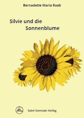 Silvie und die Sonnenblume von Raab,  Bernadette Maria