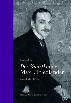 Simon Elson. Der Kunstkenner. Max J. Friedländer. Biografische Skizzen von Elson,  Simon