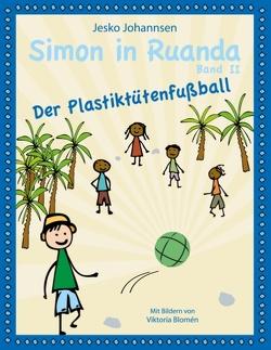 Simon in Ruanda – Der Plastiktütenfußball von Blomén,  Viktoria, Johannsen,  Jesko