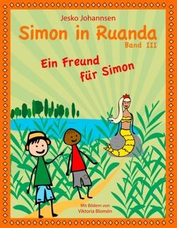 Simon in Ruanda – Ein Freund für Simon von Blomén,  Viktoria, Johannsen,  Jesko