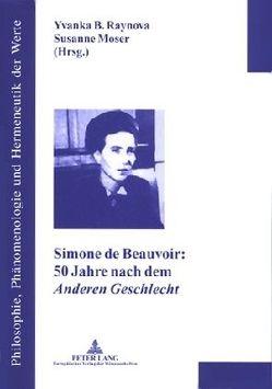 Simone de Beauvoir: 50 Jahre nach dem Anderen Geschlecht von Moser,  Susanne, Raynova,  Yvanka B.