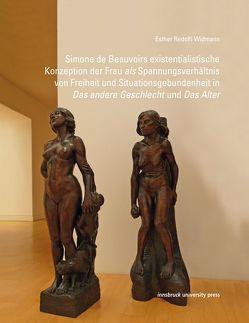 """Simone de Beauvoirs existentialistische Konzeption der Frau als Spannungsverhältnis von Freiheit und Situationsgebundenheit in """"Das andere Geschlecht"""" und """"Das Alter"""" von Redolfi Widmann,  Esther"""