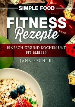 Simple Food – Fitness Rezepte von Bechtel,  Jana