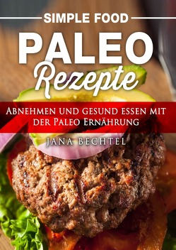 Simple Food – Paleo Rezepte von Bechtel,  Jana