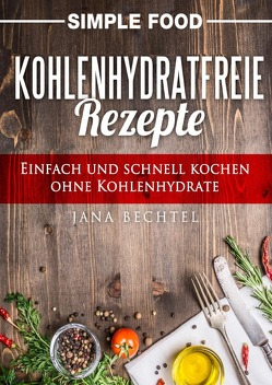 Simple Food – Kohlenhydratfreie Rezepte von Bechtel,  Jana