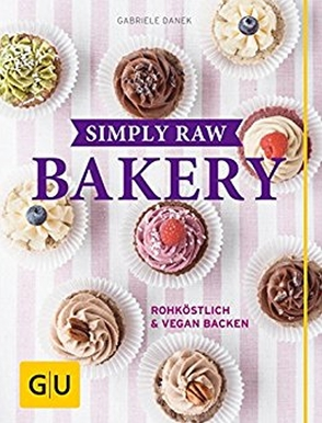 Simply Raw Bakery von Danek,  Gabriele