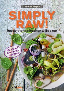 Simply Raw! Rezepte ohne Kochen & Backen von Bergoin,  Violaine