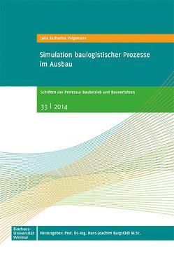 Simulation baulogistischer Prozesse im Ausbau von Bargstädt,  Hans-Joachim, Voigtmann,  Julia K.