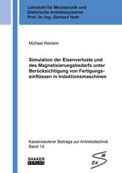 Simulation der Eisenverluste und des Magnetisierungsbedarfs unter Berücksichtigung von Fertigungseinflüssen in Induktionsmaschinen von Reinlein,  Michael
