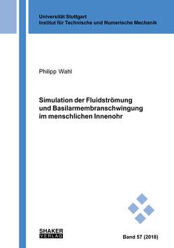 Simulation der Fluidströmung und Basilarmembranschwingung im menschlichen Innenohr von Wahl,  Philipp
