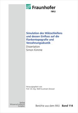 Simulation des Wälzschleifens und dessen Einfluss auf die Flankentopografie und Verzahnungsakustik von Drossel,  Welf-Guntram, Kimme,  Simon