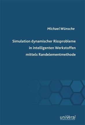 Simulation dynamischer Rissprobleme in intelligenten Werkstoffen mittels Randelementmethode von Wünsche,  Michael