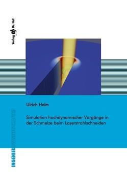 Simulation hochdynamischer Vorgänge in der Schmelze beim Laserstrahlschneiden von Halm,  Ulrich
