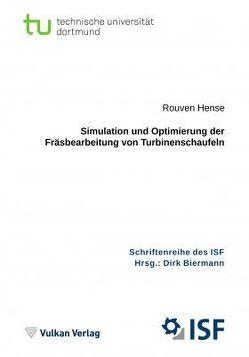 Simulation und Optimierung der Fräsbearbeitung von Turbinenschaufeln von Biermann,  Dirk, Hense,  Rouven