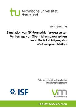Simulation von NC-Formschleifprozessen zur Vorhersage von Oberflächentopographien unter Berücksichtigung des Werkzeugverschleißes von Siebrecht,  Tobias