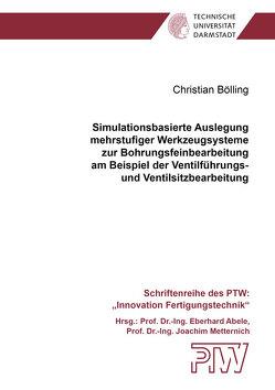 Simulationsbasierte Auslegung mehrstufiger Werkzeugsysteme zur Bohrungsfeinbearbeitung am Beispiel der Ventilführungs- und Ventilsitzbearbeitung von Bölling,  Christian