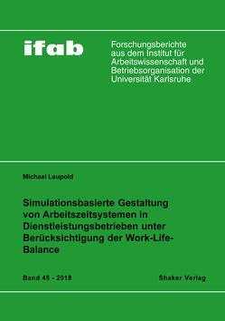 Simulationsbasierte Gestaltung von Arbeitszeitsystemen in Dienstleistungsbetrieben unter Berücksichtigung der Work-Life-Balance von Leupold,  Michael