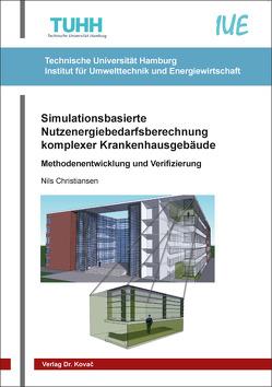 Simulationsbasierte Nutzenergiebedarfsberechnung komplexer Krankenhausgebäude von Christiansen,  Nils