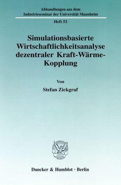 Simulationsbasierte Wirtschaftlichkeitsanalyse dezentraler Kraft-Wärme-Kopplung. von Zickgraf,  Stefan