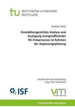 Simulationsgestützte Analyse und Auslegung energieeffizienter NC-Fräsprozesse im Rahmen der Anpassungsplanung von Wirtz,  Andreas