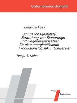 Simulationsgestützte Bewertung von Steuerungs- und Regelungsansätzen für eine energieeffiziente Produktionslogistik in Gießereien von Fuss,  Emanuel, Kuhn,  Axel
