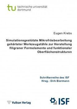 Simulationsgestützte Mikrofräsbearbeitung gehärteter Werkzeugstähle zur Herstellung filigraner Formelemente und funktionaler Oberflächenstrukturen von Biermann,  Dirk, Krebs,  Eugen