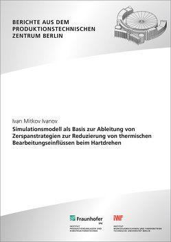 Simulationsmodell als Basis zur Ableitung von Zerspanstrategien zur Reduzierung von thermischen Bearbeitungseinflüssen beim Hartdrehen. von Ivanov,  Ivan Mitkov, Uhlmann,  Eckardt
