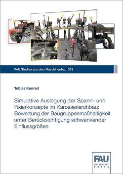 Simulative Auslegung der Spann- und Fixierkonzepte im Karosserierohbau von Konrad,  Tobias