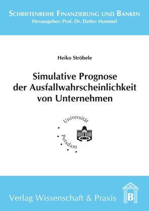 Simulative Prognose der Ausfallwahrscheinlichkeit von Unternehmen von Ströbele,  Heiko