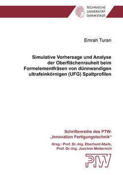 Simulative Vorhersage und Analyse der Oberflächenrauheit beim Formelementfräsen von dünnwandigen ultrafeinkörnigen (UFG) Spaltprofilen von Turan,  Emrah