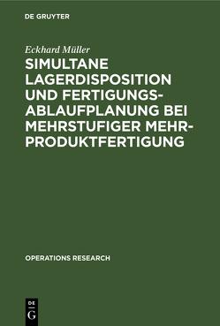 Simultane Lagerdisposition und Fertigungsablaufplanung bei mehrstufiger Mehrproduktfertigung von Müller,  Eckhard
