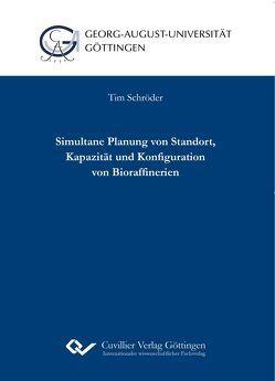 Simultane Planung von Standort, Kapazität und Konfiguration von Bioraffinerien von Schröder,  Tim