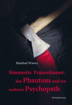Simuneits Frauenhasser, das Phantom und ein weiterer Psychopath von Wawra,  Manfred