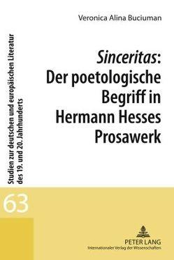 Sinceritas: Der poetologische Begriff in Hermann Hesses Prosawerk von Buciuman,  Veronica Alina