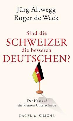 Sind die Schweizer die besseren Deutschen? von Altwegg,  Jürg, de Weck,  Roger