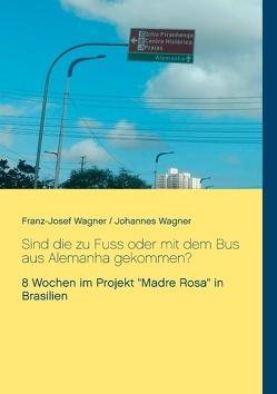 Sind die zu Fuss oder mit dem Bus aus Alemanha gekommen? von Wagner,  Franz Josef, Wagner,  Johannes