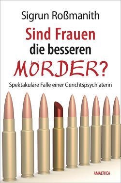Sind Frauen die besseren Mörder? von Rossmanith,  Sigrun
