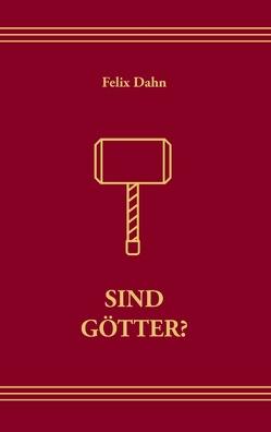 Sind Götter von Dahn,  Felix, Schröder,  Philip