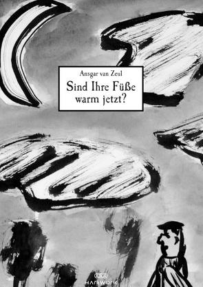 Sind Ihre Füsse warm jetzt? von Hartmann,  Manfred, Zeul,  Ansgar van