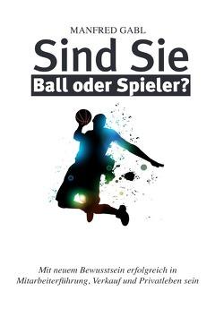 Sind Sie Ball oder Spieler von Gabl,  Manfred