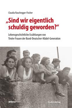 """""""Sind wir eigentlich schuldig geworden?"""" von Rauchegger-Fischer,  Claudia"""