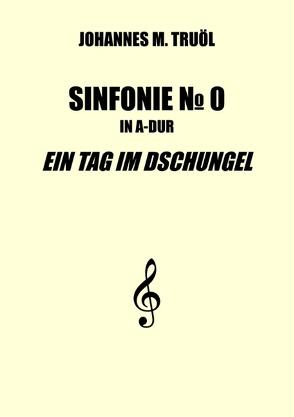 Sinfonie No. 0 von Truöl,  Johannes M.