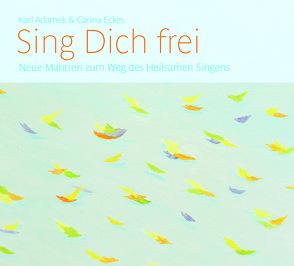 Sing Dich frei von Adamek,  Karl, Eckes,  Carina