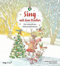 Sing mit dem Rentier von Brosche,  Heidemarie, Moskito,  Jana
