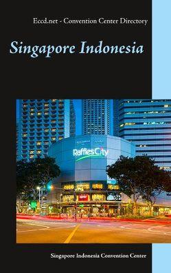 Singapore Indonesia von Convention Center Directory,  Eccd.net, Duthel,  Heinz, Hongkong,  Group MediaWire (EU)