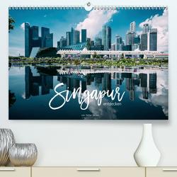 Singapur entdecken (Premium, hochwertiger DIN A2 Wandkalender 2020, Kunstdruck in Hochglanz) von Becker,  Stefan