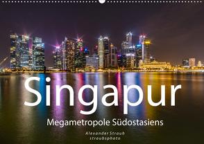 Singapur – Megametropole Südostasiens (Wandkalender 2020 DIN A2 quer) von Straub (straubsphoto),  Alexander