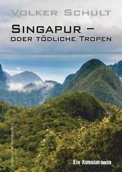 Singapur – oder tödliche Tropen von Schult,  Volker
