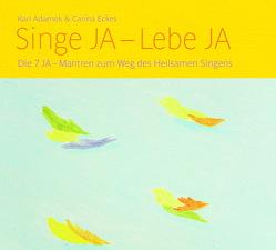 Singe Ja – Lebe Ja von Adamek,  Karl, Eckes,  Carina